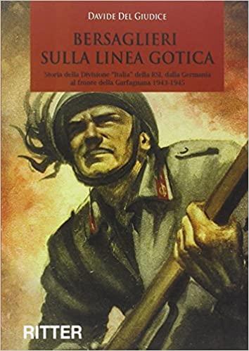 Bersaglieri sulla linea gotica. Storia della divisione «Italia» della RSI dalla Germania al fronte della Garfagnana