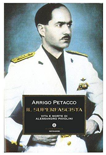 Il Superfascista Vita e morte di Alessandro Pavolini