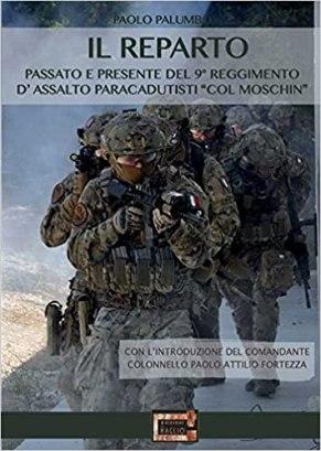 Il reparto. Passato e presente del 9º Reggimento d'assalto paracadutisti «col moschin»