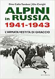 Alpini in Russia 1941-1943. L'armata vestita di ghiaccio