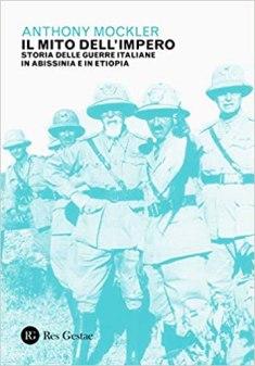Il mito dell'Impero. Storia delle guerre italiane in Abissinia e in Etiopia