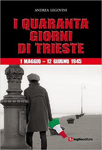 I quaranta giorni di Trieste. 1 maggio-12 giugno 1945. La storiografia tra ideologia e critica