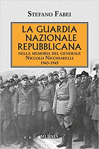 La Guardia Nazionale Repubblicana nella memoria del generale Niccolo Nicchiarelli 1943 1945