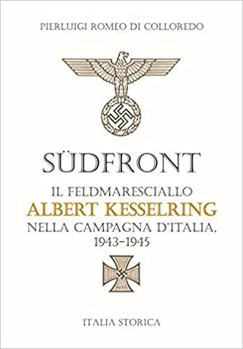 Südfront. Il feldmaresciallo Albert Kesselring nella campagna d'Italia 1943-1945