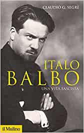 Italo Balbo una vita fascista